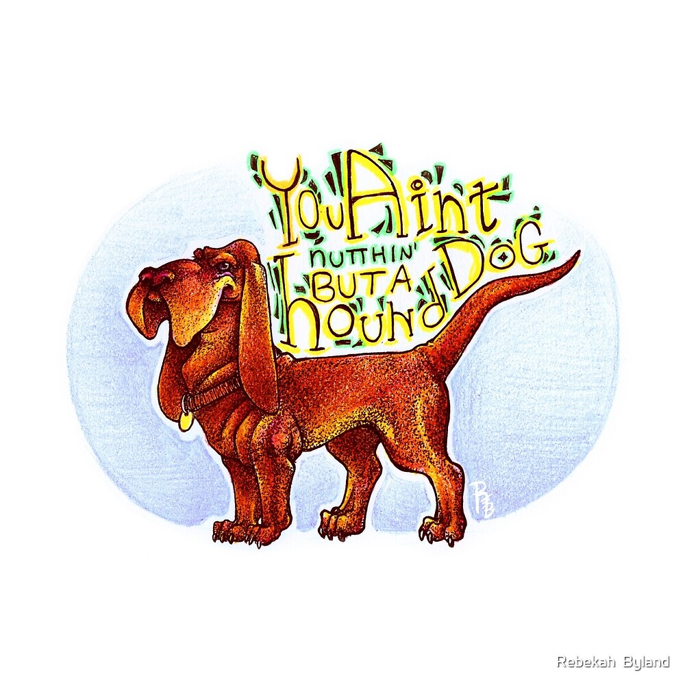 Nuttin But a Hound Dog by Rebekah  Byland