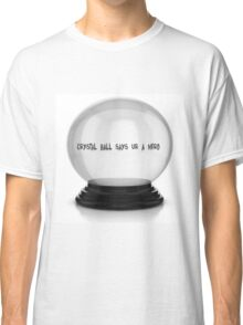 Crystal Ball Say's You're A Nerd Classic T-Shirt