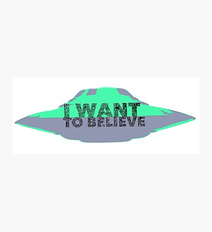 I Want To Believe (UFO II) Photographic Print