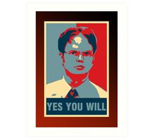 Dwight K. Schrute: Yes you will Art Print