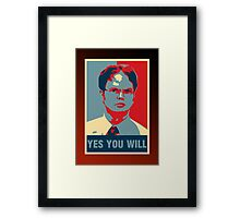 Dwight K. Schrute: Yes you will Framed Print