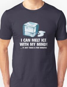 I Can Melt Ice With My Mind! T-Shirt