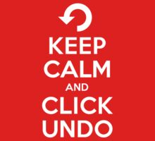 Keep Calm and Click Undo by oawan