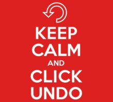 Keep Calm and Click Undo... by oawan