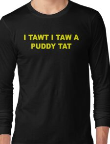 I tawt i taw a puddy tat Long Sleeve T-Shirt