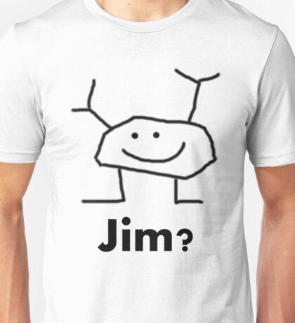 Jim? Unisex T-Shirt