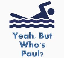Yeah, But Who's Paul? by SamuelBartrop