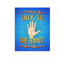 Talk to the hand! Funny Nerd & Geek Humor Statement Art Print