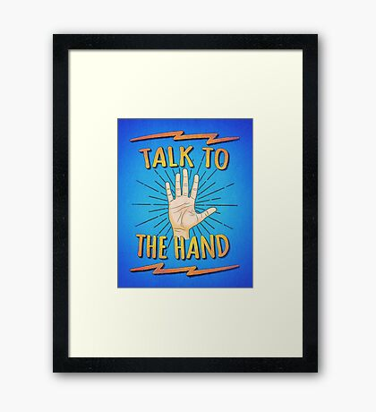 Talk to the hand! Funny Nerd & Geek Humor Statement Framed Print