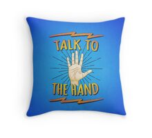 Talk to the hand! Funny Nerd & Geek Humor Statement Throw Pillow