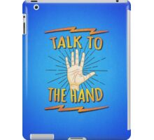 Talk to the hand! Funny Nerd & Geek Humor Statement iPad Case/Skin
