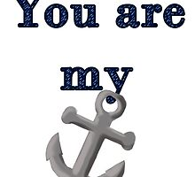 You Are My Anchor by 3eyegraphics