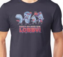 Don't go into the Lobby! Unisex T-Shirt