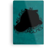 I Believe In Sherlock Poster 3 Metal Print