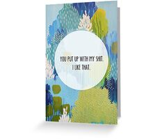 You put up with my Sh*t. I like that Greeting Card