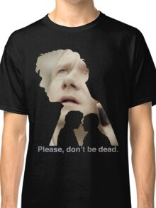 Please, don't be dead. Classic T-Shirt