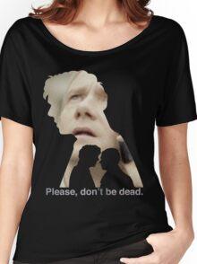 Please, don't be dead. Women's Relaxed Fit T-Shirt
