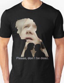 Please, don't be dead. Unisex T-Shirt