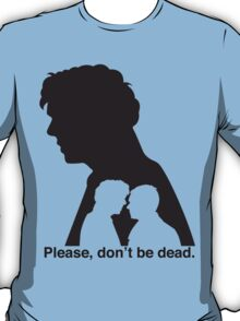 Please, don't be dead. #2 T-Shirt