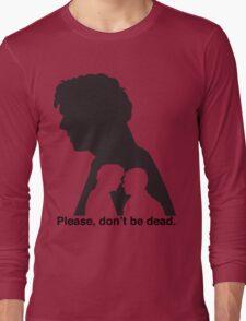 Please, don't be dead. #2 Long Sleeve T-Shirt