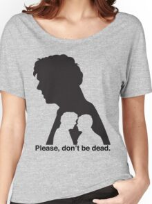 Please, don't be dead. #2 Women's Relaxed Fit T-Shirt