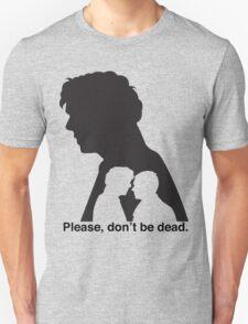 Please, don't be dead. #2 Unisex T-Shirt