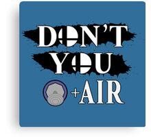 Don't You D+Air Canvas Print