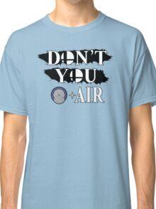 Don't You D+Air Classic T-Shirt