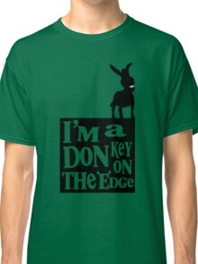 I'm a donkey on the edge! Classic T-Shirt
