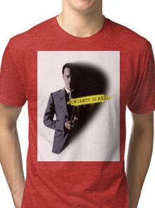MORIARTY WAS REAL! Tri-blend T-Shirt