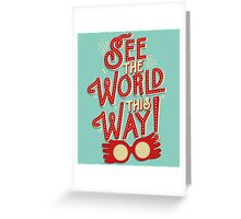 See the world this way! Greeting Card