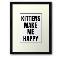 Kittens Make Me Happy Framed Print