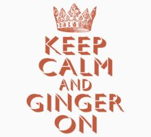 Keep Calm and Ginger On by mrtdoank