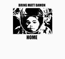 Bring Matt Damon Home Unisex T-Shirt