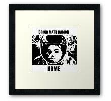 Bring Matt Damon Home Framed Print