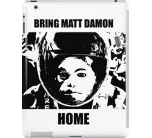 Bring Matt Damon Home iPad Case/Skin