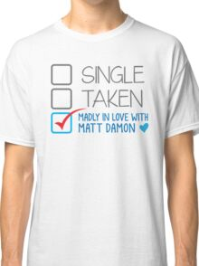SINGLE TAKEN Madly in love with Matt Damon Classic T-Shirt