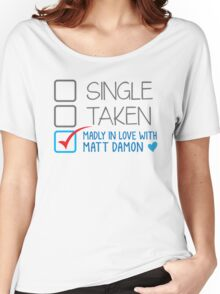 SINGLE TAKEN Madly in love with Matt Damon Women's Relaxed Fit T-Shirt