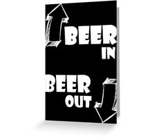 Beer in, Beer out. White Greeting Card