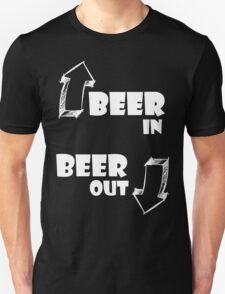 Beer in, Beer out. White T-Shirt
