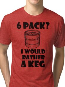 6 Pack? I'd rather a Keg Tri-blend T-Shirt