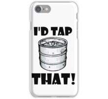 I'd tap that keg. iPhone Case/Skin