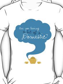Bit of a Domestic T-Shirt