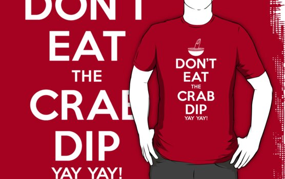 Don't Eat the Crab Dip Yay Yay! by odysseyroc