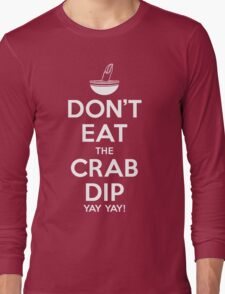 Don't Eat the Crab Dip Yay Yay! Long Sleeve T-Shirt