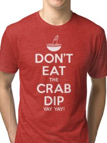 Don't Eat the Crab Dip Yay Yay! Tri-blend T-Shirt