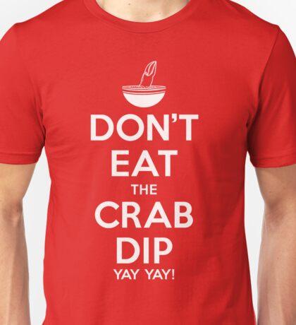 Don't Eat the Crab Dip Yay Yay! Unisex T-Shirt