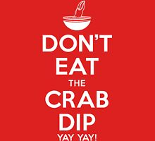 Don't Eat the Crab Dip Yay Yay! Unisex T-Shirt