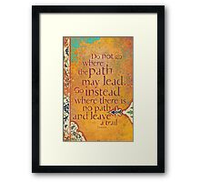 Do not Go Where the Path May Lead... Framed Print