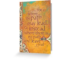 Do not Go Where the Path May Lead... Greeting Card